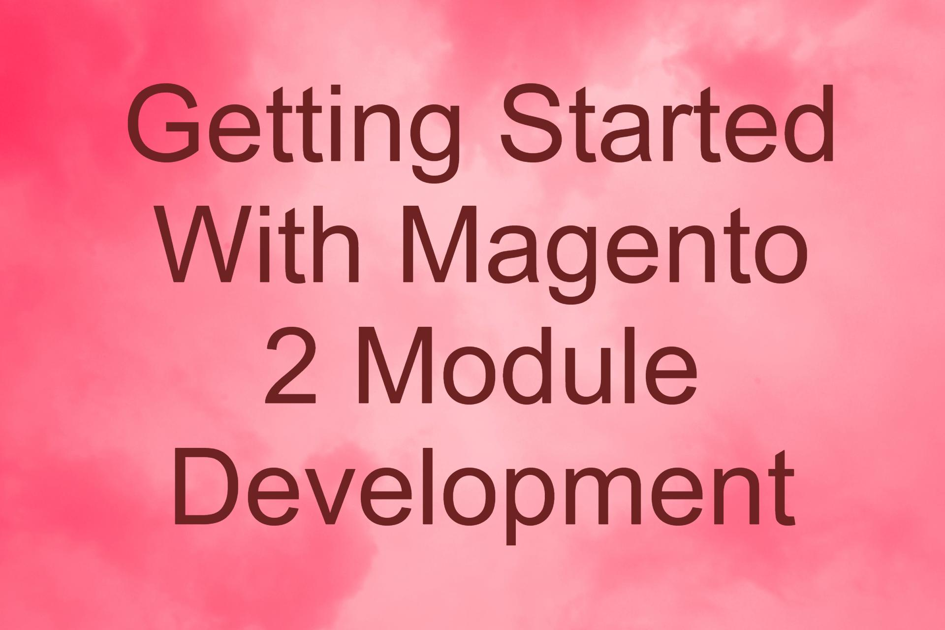 Getting Started With Magento 2 Module Development