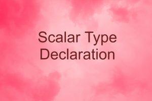 Scalar Type Declaration