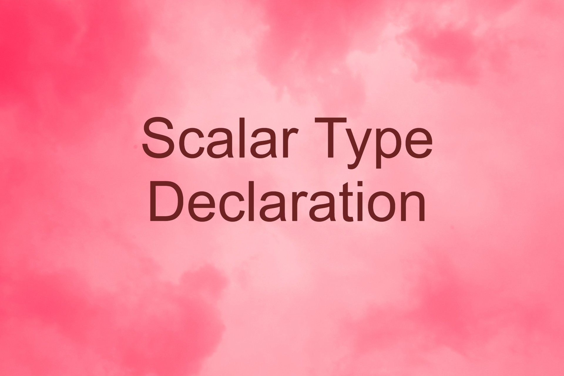 Scalar Type Declaration