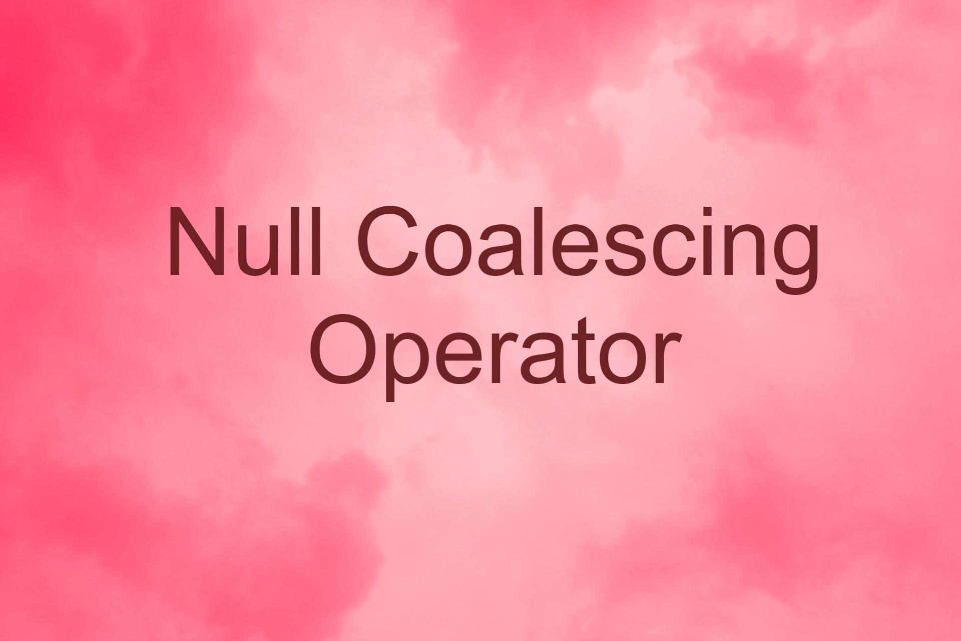Null Coalescing Operator
