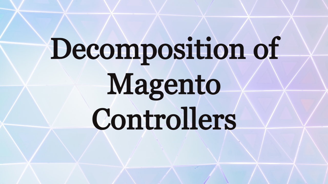Decomposition of Magento Controllers